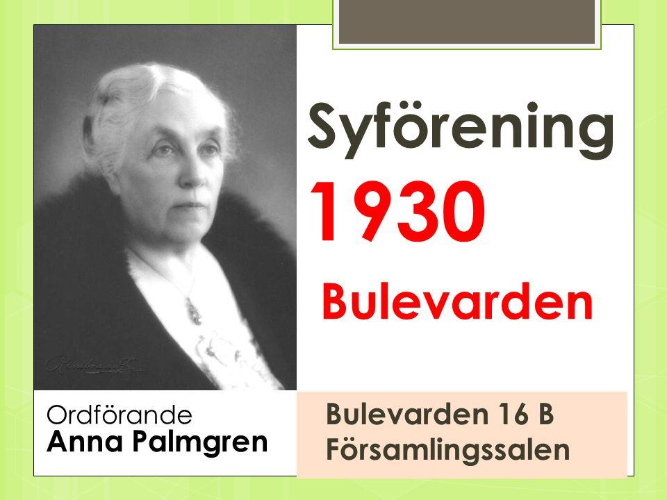 Syförening 1930 Bulevarden Ordförande Anna Palmgren Bulevarden 16 B Församlingssalen