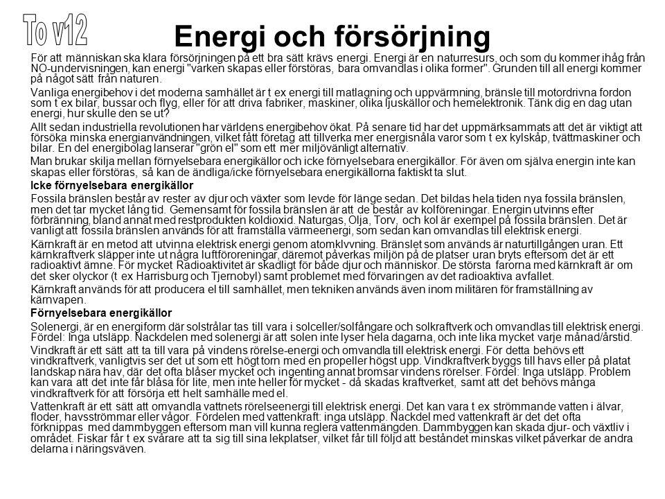 Energi och försörjning För att människan ska klara försörjningen på ett bra sätt krävs energi. Energi är en naturresurs, och som du kommer ihåg från N