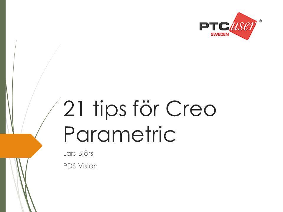 21 tips för Creo Parametric Lars Björs PDS Vision