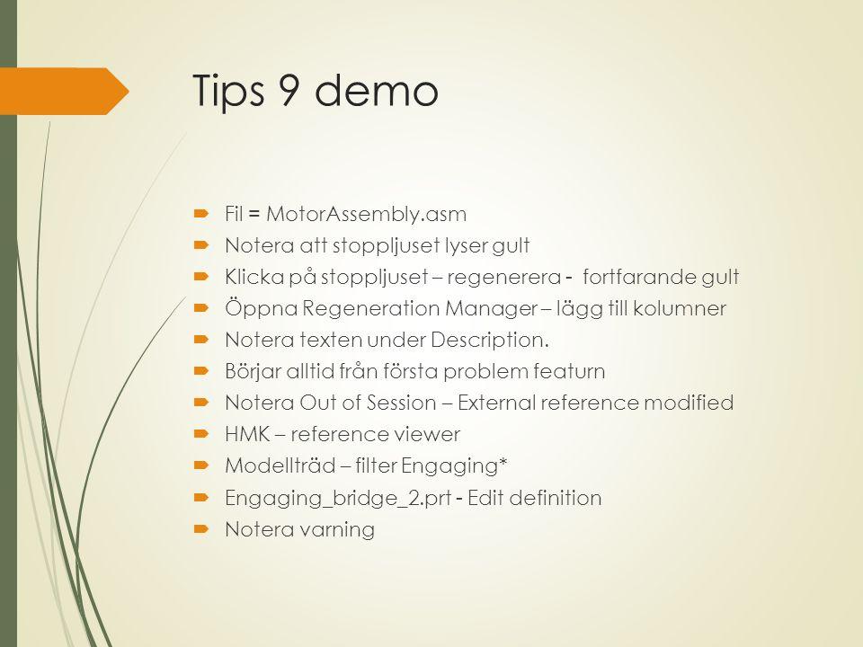 Tips 9 demo  Fil = MotorAssembly.asm  Notera att stoppljuset lyser gult  Klicka på stoppljuset – regenerera - fortfarande gult  Öppna Regeneration Manager – lägg till kolumner  Notera texten under Description.