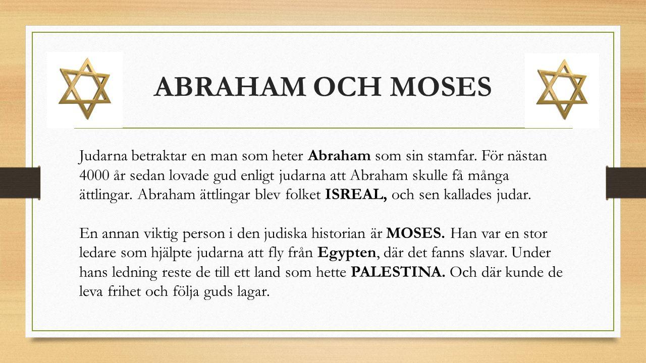 ABRAHAM OCH MOSES Judarna betraktar en man som heter Abraham som sin stamfar.