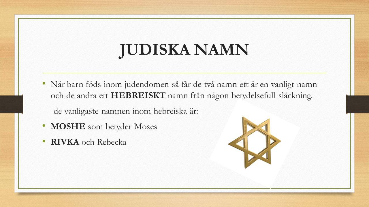JUDISKA NAMN När barn föds inom judendomen så får de två namn ett är en vanligt namn och de andra ett HEBREISKT namn från någon betydelsefull släckning.