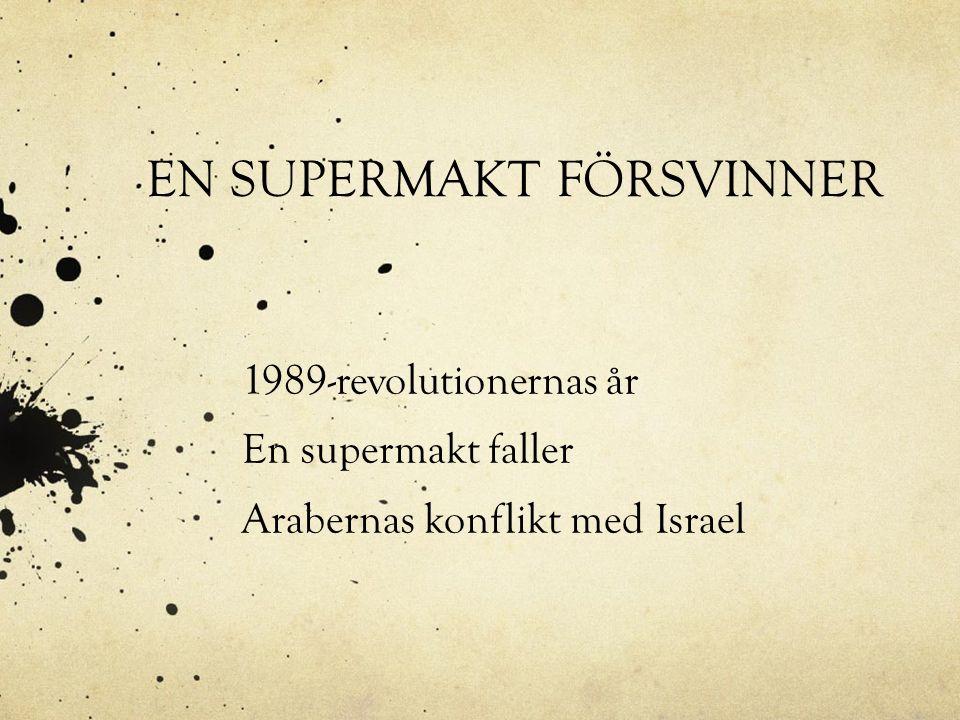 EN SUPERMAKT FÖRSVINNER 1989-revolutionernas år En supermakt faller Arabernas konflikt med Israel
