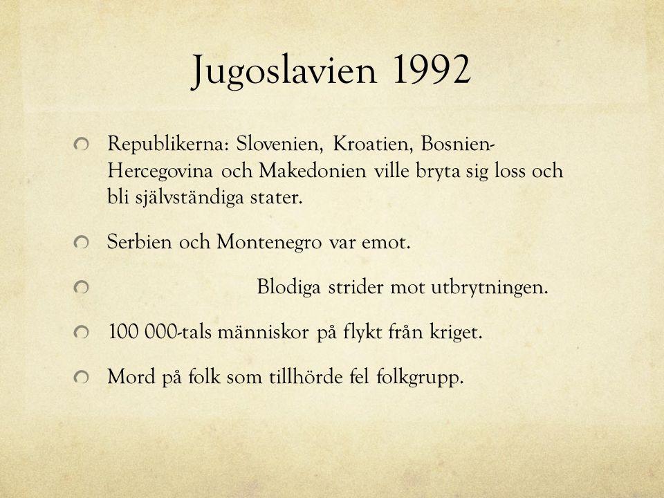 Jugoslavien 1992 Republikerna: Slovenien, Kroatien, Bosnien- Hercegovina och Makedonien ville bryta sig loss och bli självständiga stater.