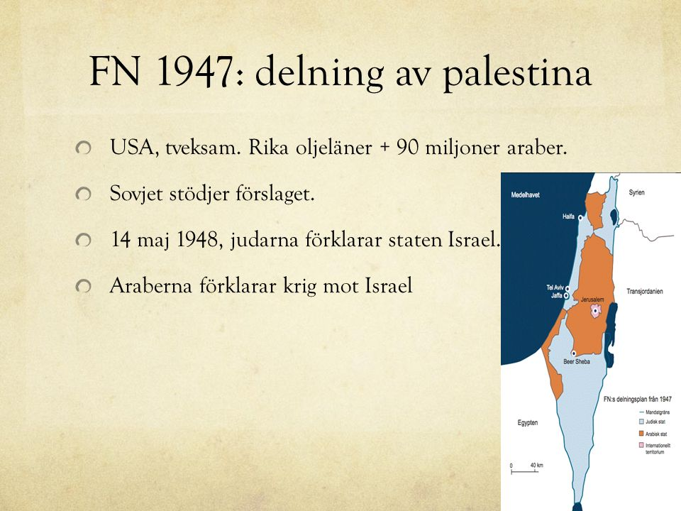 FN 1947: delning av palestina USA, tveksam. Rika oljeläner + 90 miljoner araber. Sovjet stödjer förslaget. 14 maj 1948, judarna förklarar staten Israe