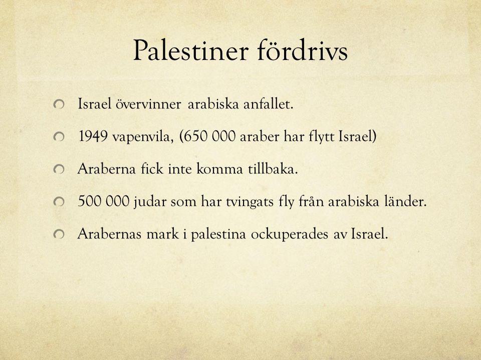 Palestiner fördrivs Israel övervinner arabiska anfallet. 1949 vapenvila, (650 000 araber har flytt Israel) Araberna fick inte komma tillbaka. 500 000