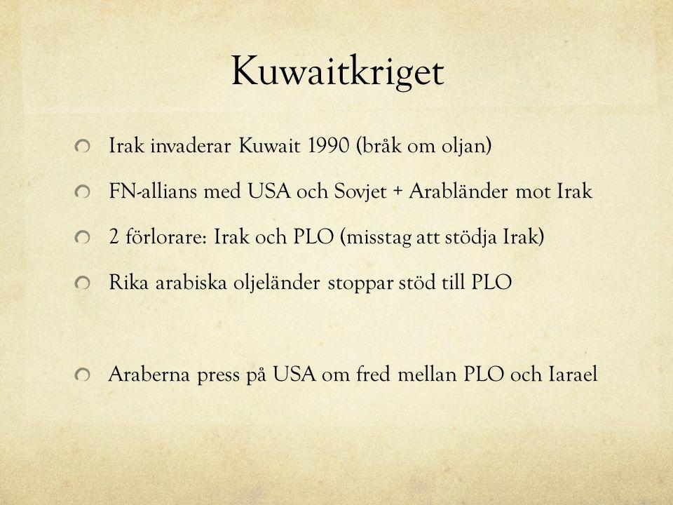 Kuwaitkriget Irak invaderar Kuwait 1990 (bråk om oljan) FN-allians med USA och Sovjet + Arabländer mot Irak 2 förlorare: Irak och PLO (misstag att stödja Irak) Rika arabiska oljeländer stoppar stöd till PLO Araberna press på USA om fred mellan PLO och Iarael
