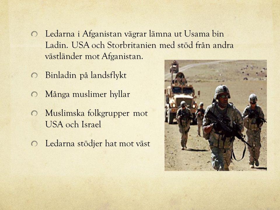Ledarna i Afganistan vägrar lämna ut Usama bin Ladin. USA och Storbritanien med stöd från andra västländer mot Afganistan. Binladin på landsflykt Mång