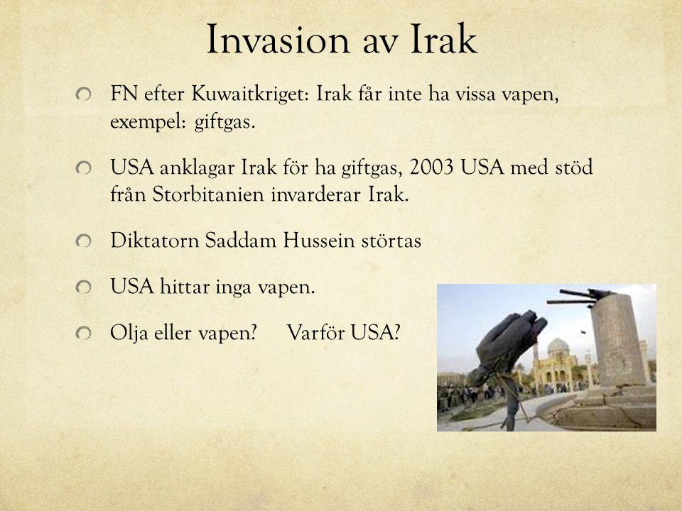 Invasion av Irak FN efter Kuwaitkriget: Irak får inte ha vissa vapen, exempel: giftgas. USA anklagar Irak för ha giftgas, 2003 USA med stöd från Storb