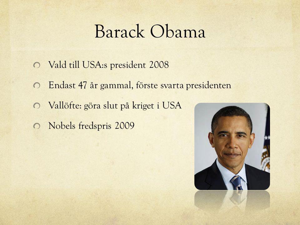 Barack Obama Vald till USA:s president 2008 Endast 47 år gammal, förste svarta presidenten Vallöfte: göra slut på kriget i USA Nobels fredspris 2009