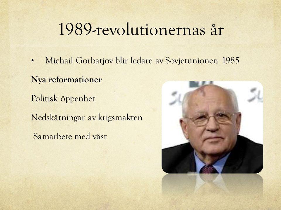 1989-revolutionernas år Michail Gorbatjov blir ledare av Sovjetunionen 1985 Nya reformationer Politisk öppenhet Nedskärningar av krigsmakten Samarbete med väst