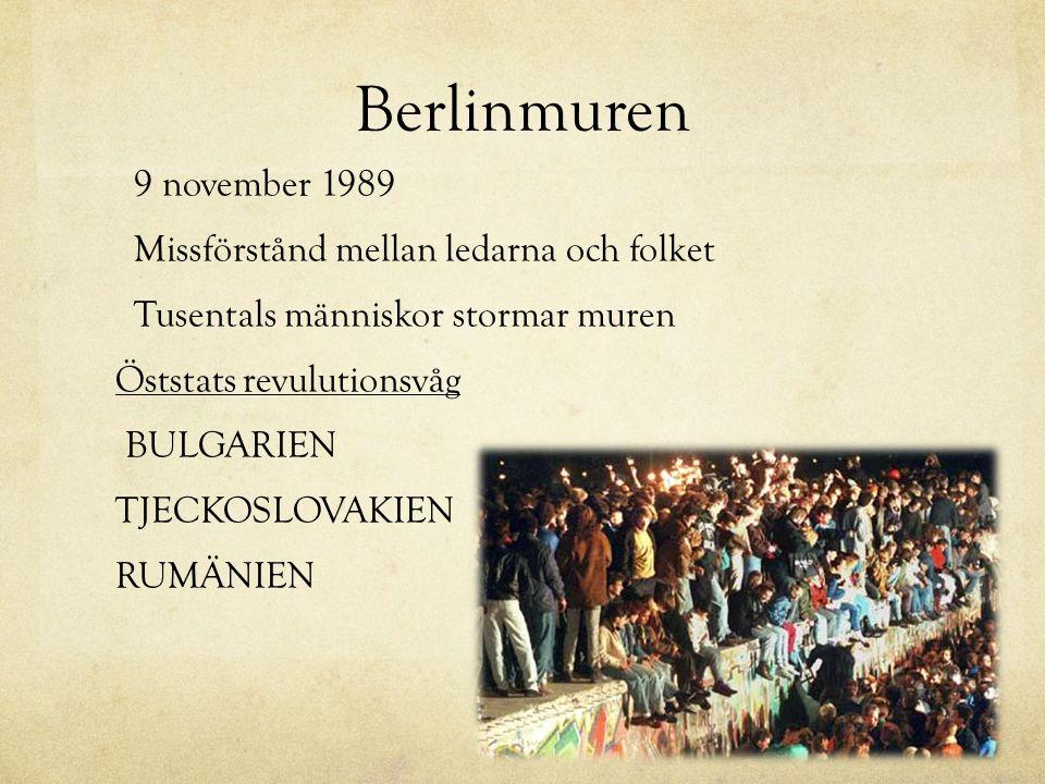 Berlinmuren 9 november 1989 Missförstånd mellan ledarna och folket Tusentals människor stormar muren Öststats revulutionsvåg BULGARIEN TJECKOSLOVAKIEN RUMÄNIEN
