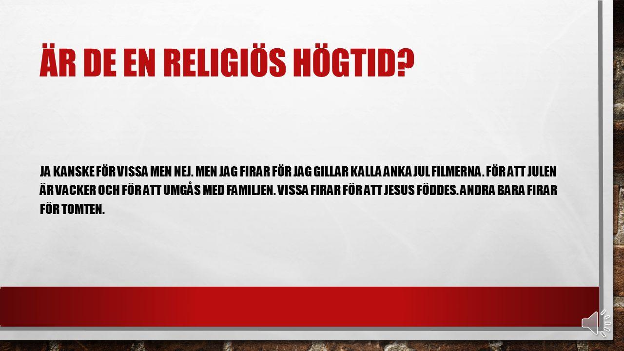 ÄR DE EN RELIGIÖS HÖGTID.JA KANSKE FÖR VISSA MEN NEJ.