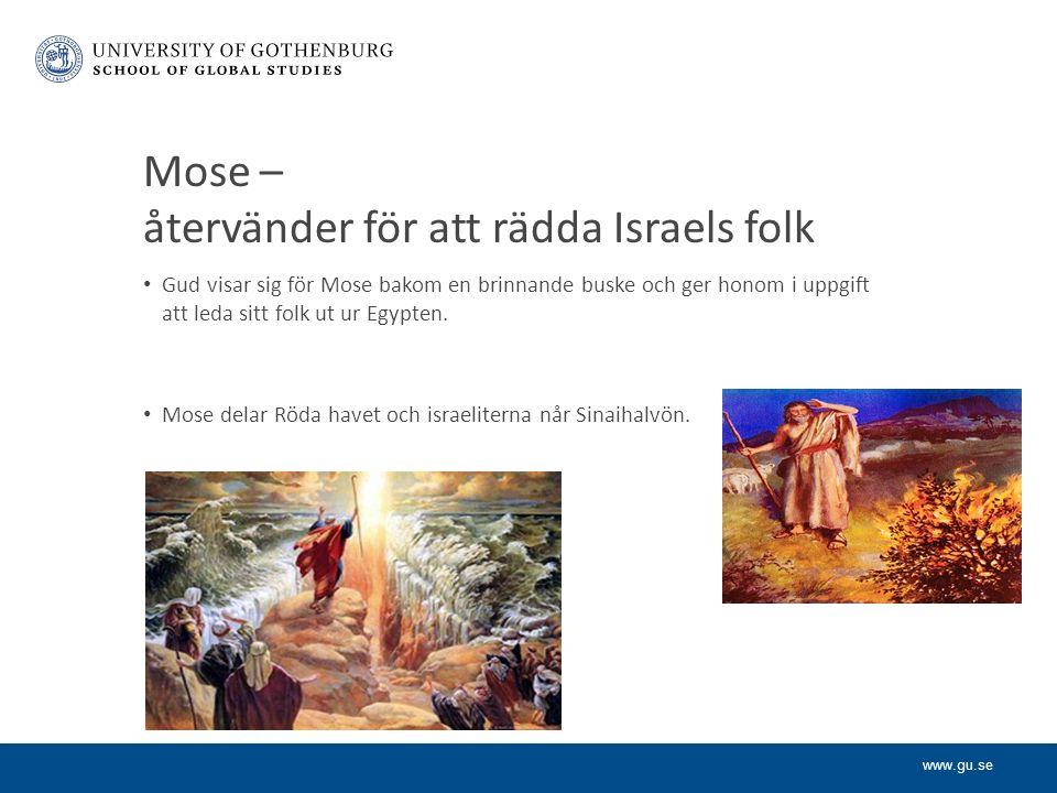 www.gu.se Mose – återvänder för att rädda Israels folk Gud visar sig för Mose bakom en brinnande buske och ger honom i uppgift att leda sitt folk ut ur Egypten.