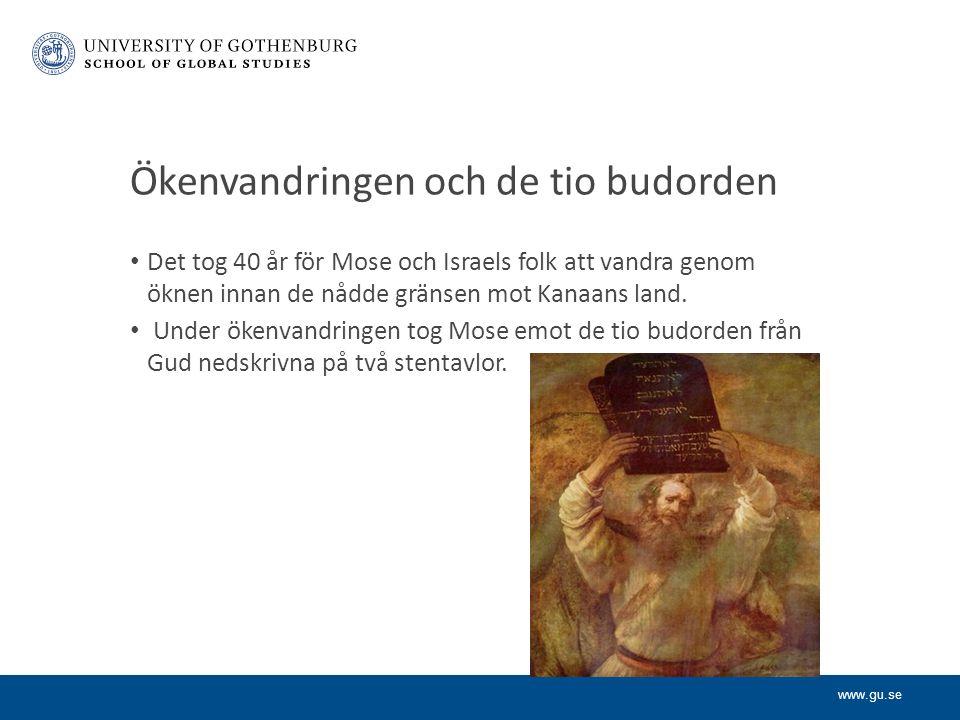www.gu.se Ökenvandringen och de tio budorden Det tog 40 år för Mose och Israels folk att vandra genom öknen innan de nådde gränsen mot Kanaans land.