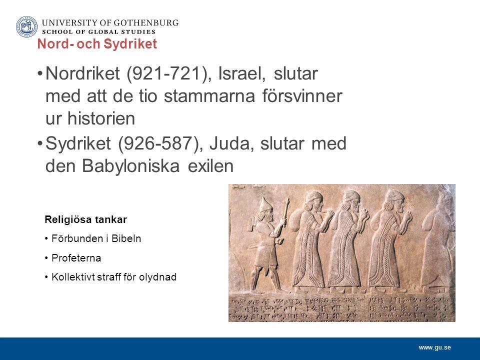 www.gu.se Nord- och Sydriket Nordriket (921-721), Israel, slutar med att de tio stammarna försvinner ur historien Sydriket (926-587), Juda, slutar med den Babyloniska exilen Religiösa tankar Förbunden i Bibeln Profeterna Kollektivt straff för olydnad