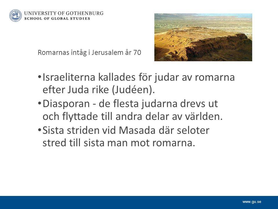 www.gu.se Romarnas intåg i Jerusalem år 70 Israeliterna kallades för judar av romarna efter Juda rike (Judéen).