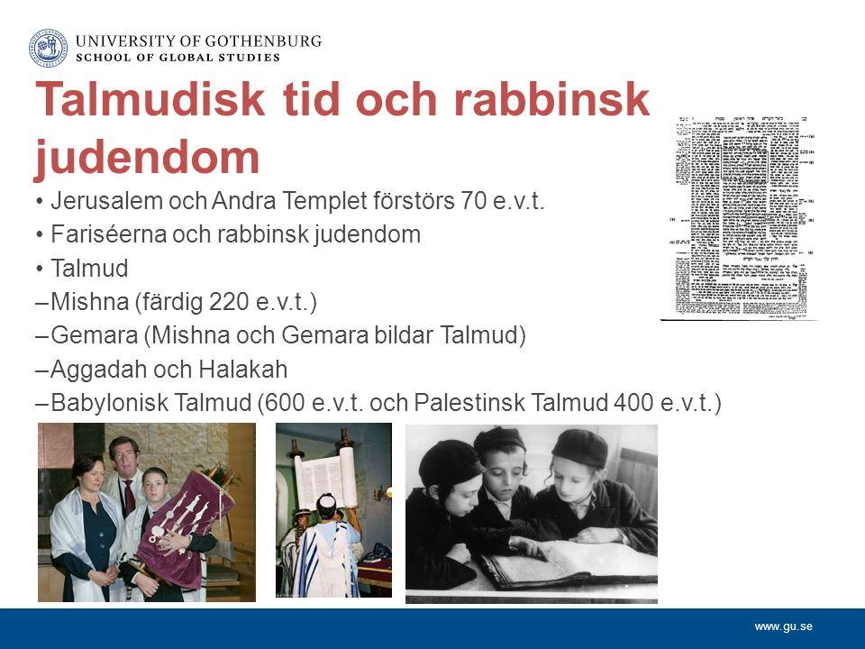 www.gu.se Talmudisk tid och rabbinsk judendom Jerusalem och Andra Templet förstörs 70 e.v.t.