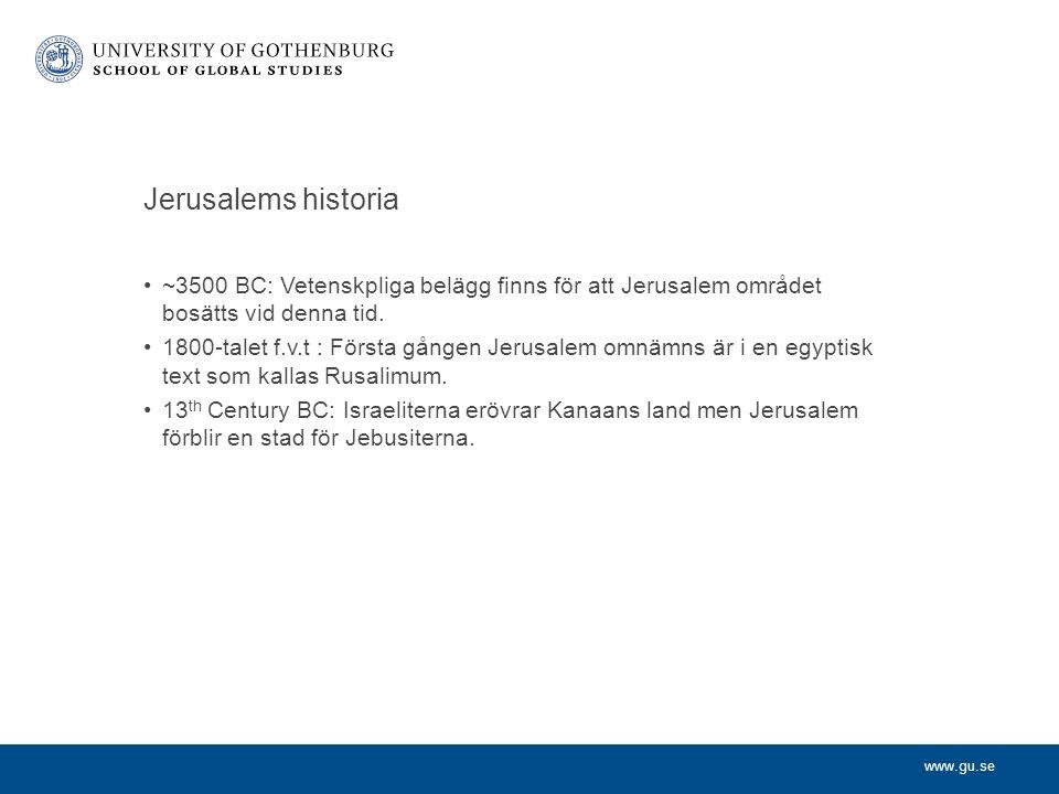 www.gu.se Jerusalems historia ~3500 BC: Vetenskpliga belägg finns för att Jerusalem området bosätts vid denna tid.