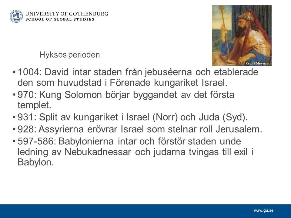 www.gu.se Hyksos perioden 1004: David intar staden från jebuséerna och etablerade den som huvudstad i Förenade kungariket Israel.