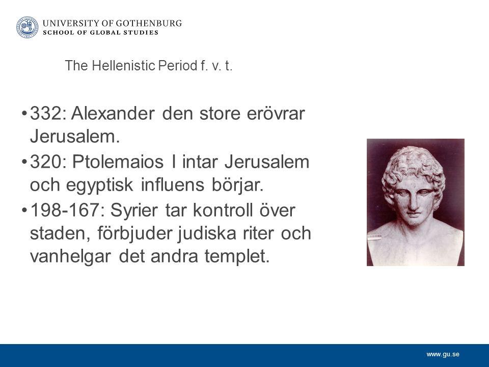 www.gu.se The Hellenistic Period f. v. t. 332: Alexander den store erövrar Jerusalem.