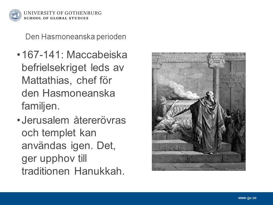 www.gu.se Den Hasmoneanska perioden 167-141: Maccabeiska befrielsekriget leds av Mattathias, chef för den Hasmoneanska familjen.