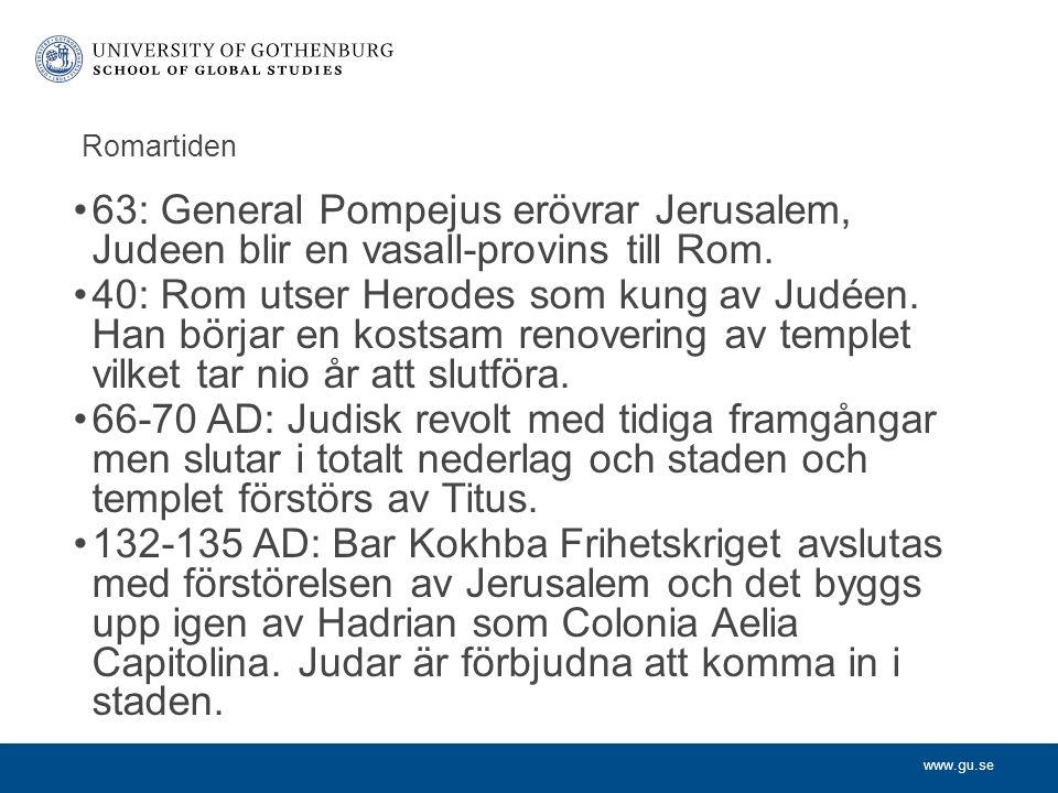 www.gu.se Romartiden 63: General Pompejus erövrar Jerusalem, Judeen blir en vasall-provins till Rom.