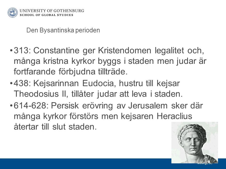 www.gu.se Den Bysantinska perioden 313: Constantine ger Kristendomen legalitet och, många kristna kyrkor byggs i staden men judar är fortfarande förbjudna tillträde.
