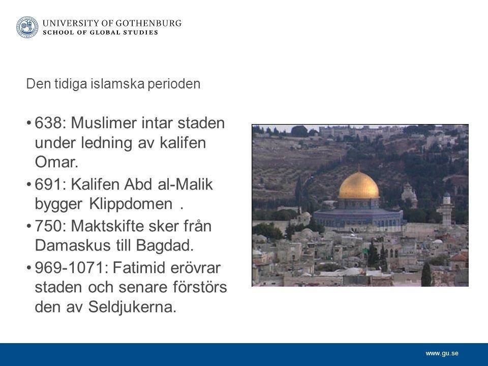 www.gu.se Den tidiga islamska perioden 638: Muslimer intar staden under ledning av kalifen Omar.