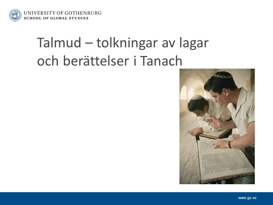 www.gu.se Talmud – tolkningar av lagar och berättelser i Tanach