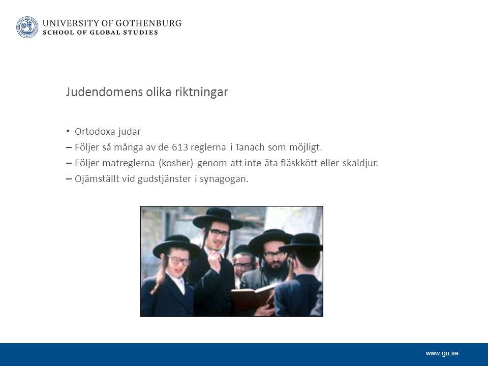 www.gu.se Judendomens olika riktningar Ortodoxa judar – Följer så många av de 613 reglerna i Tanach som möjligt.