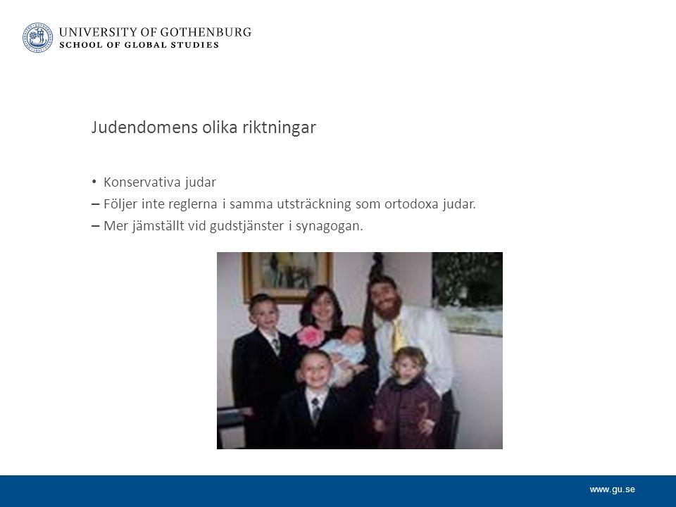 www.gu.se Judendomens olika riktningar Konservativa judar – Följer inte reglerna i samma utsträckning som ortodoxa judar.