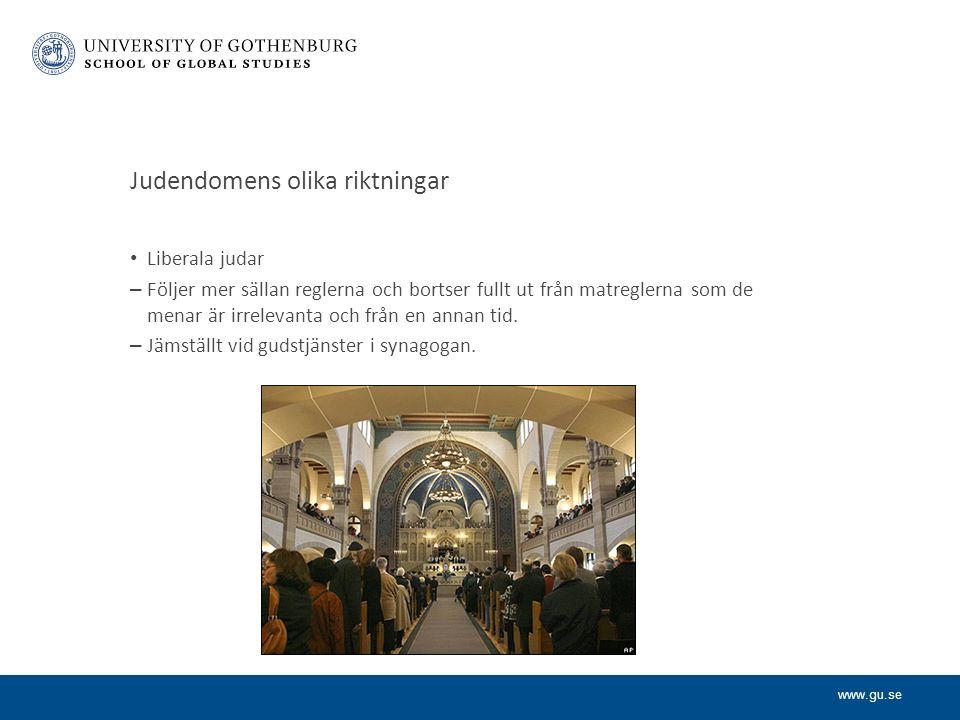 www.gu.se Judendomens olika riktningar Liberala judar – Följer mer sällan reglerna och bortser fullt ut från matreglerna som de menar är irrelevanta och från en annan tid.