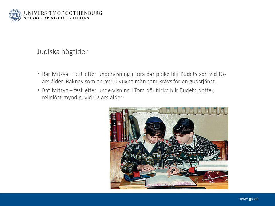 www.gu.se Judiska högtider Bar Mitzva – fest efter undervisning i Tora där pojke blir Budets son vid 13- års ålder.