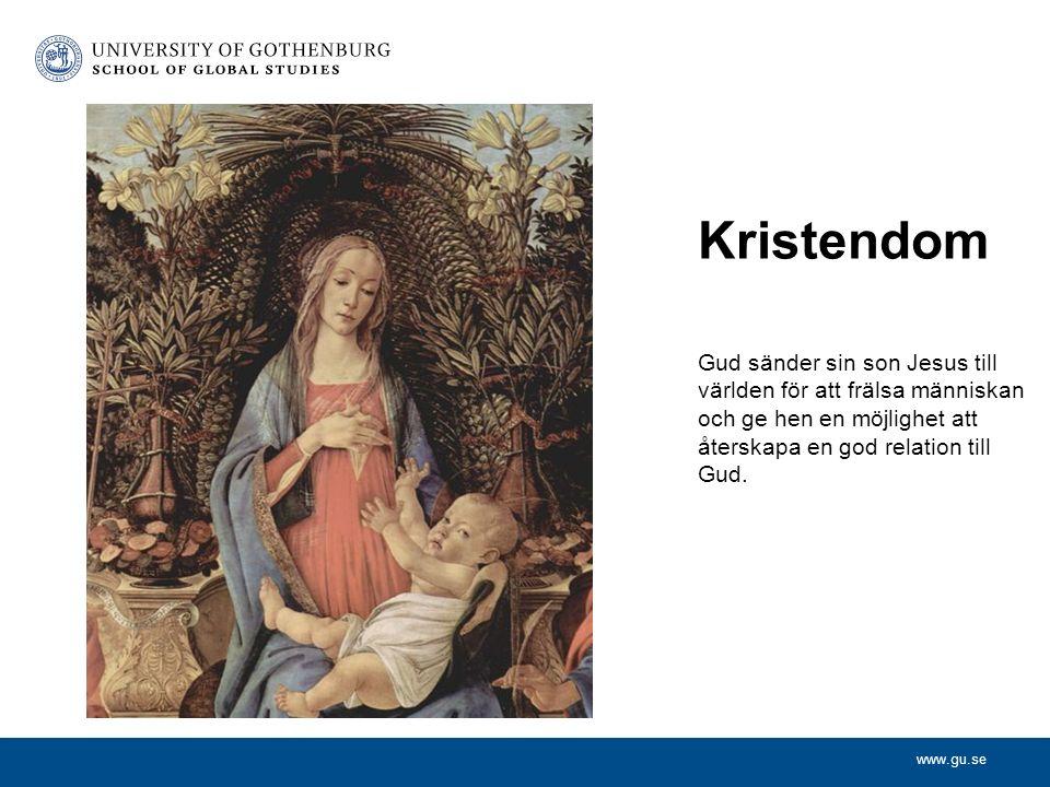 www.gu.se Kristendom Gud sänder sin son Jesus till världen för att frälsa människan och ge hen en möjlighet att återskapa en god relation till Gud.