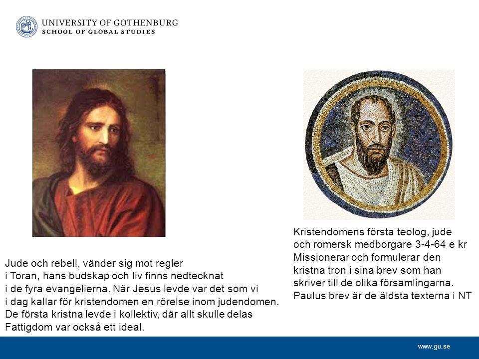 www.gu.se Jesus - Paulus Kristendomens första teolog, jude och romersk medborgare 3-4-64 e kr Missionerar och formulerar den kristna tron i sina brev som han skriver till de olika församlingarna.