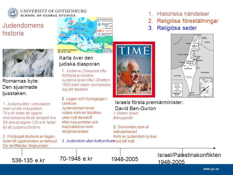 www.gu.se Judendomens historia 1.Historiska händelser 2.Religiösa föreställningar 3.Religiösa seder 538-135 e.kr 70-1948 e.kr 1948-2005 Israel/Palestinakonflikten 1948-2005 1.