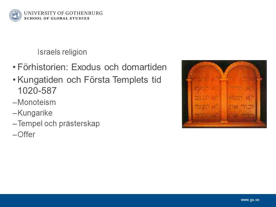 www.gu.se Israels religion Förhistorien: Exodus och domartiden Kungatiden och Första Templets tid 1020-587 –Monoteism –Kungarike –Tempel och prästerskap –Offer