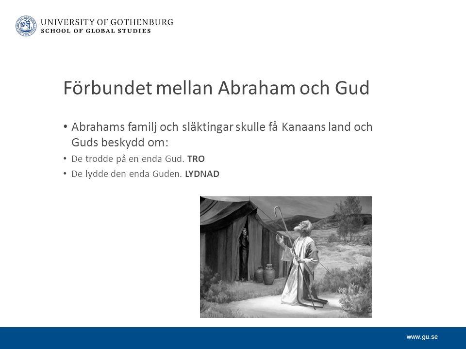 www.gu.se Förbundet mellan Abraham och Gud Abrahams familj och släktingar skulle få Kanaans land och Guds beskydd om: De trodde på en enda Gud.