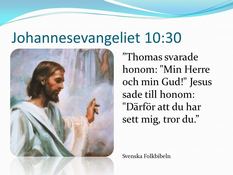 Johannesevangeliet 10:30 Thomas svarade honom: Min Herre och min Gud! Jesus sade till honom: Därför att du har sett mig, tror du. Svenska Folkbibeln