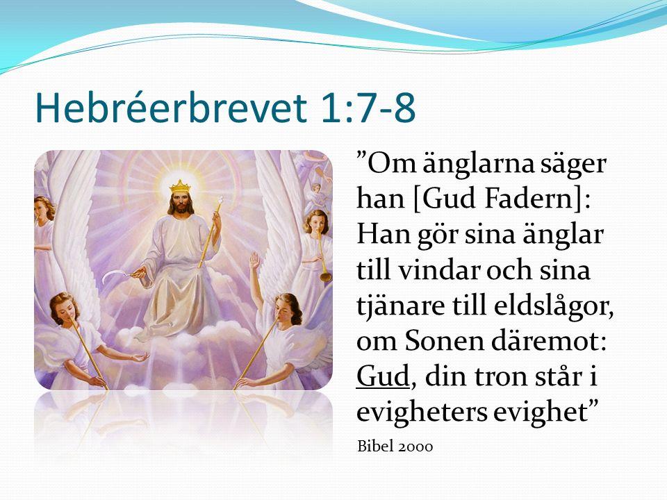 Hebréerbrevet 1:7-8 Om änglarna säger han [Gud Fadern]: Han gör sina änglar till vindar och sina tjänare till eldslågor, om Sonen däremot: Gud, din tron står i evigheters evighet Bibel 2000