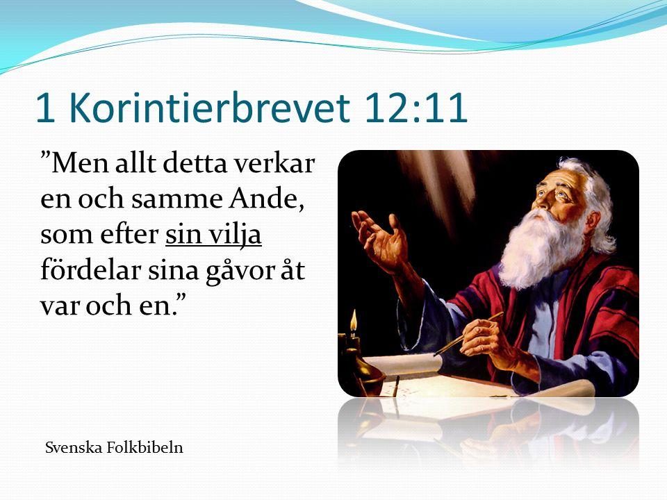 1 Korintierbrevet 12:11 Men allt detta verkar en och samme Ande, som efter sin vilja fördelar sina gåvor åt var och en. Svenska Folkbibeln