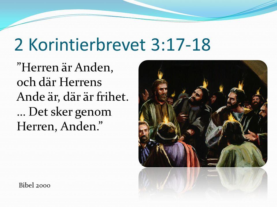 2 Korintierbrevet 3:17-18 Herren är Anden, och där Herrens Ande är, där är frihet.