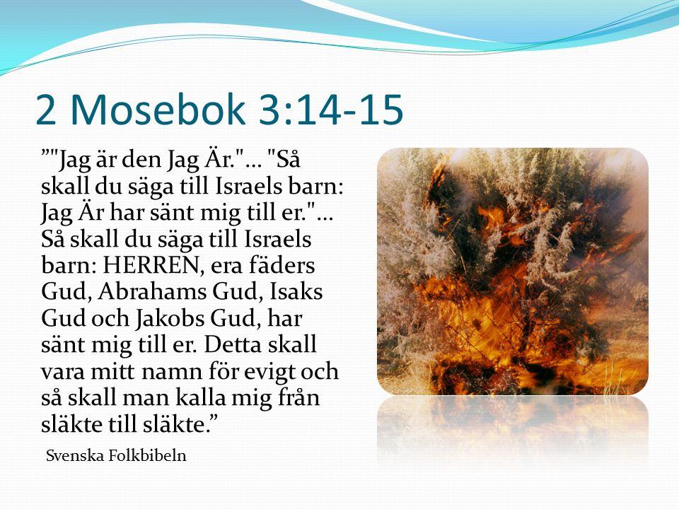 2 Mosebok 3:14-15 Jag är den Jag Är. … Så skall du säga till Israels barn: Jag Är har sänt mig till er. … Så skall du säga till Israels barn: HERREN, era fäders Gud, Abrahams Gud, Isaks Gud och Jakobs Gud, har sänt mig till er.