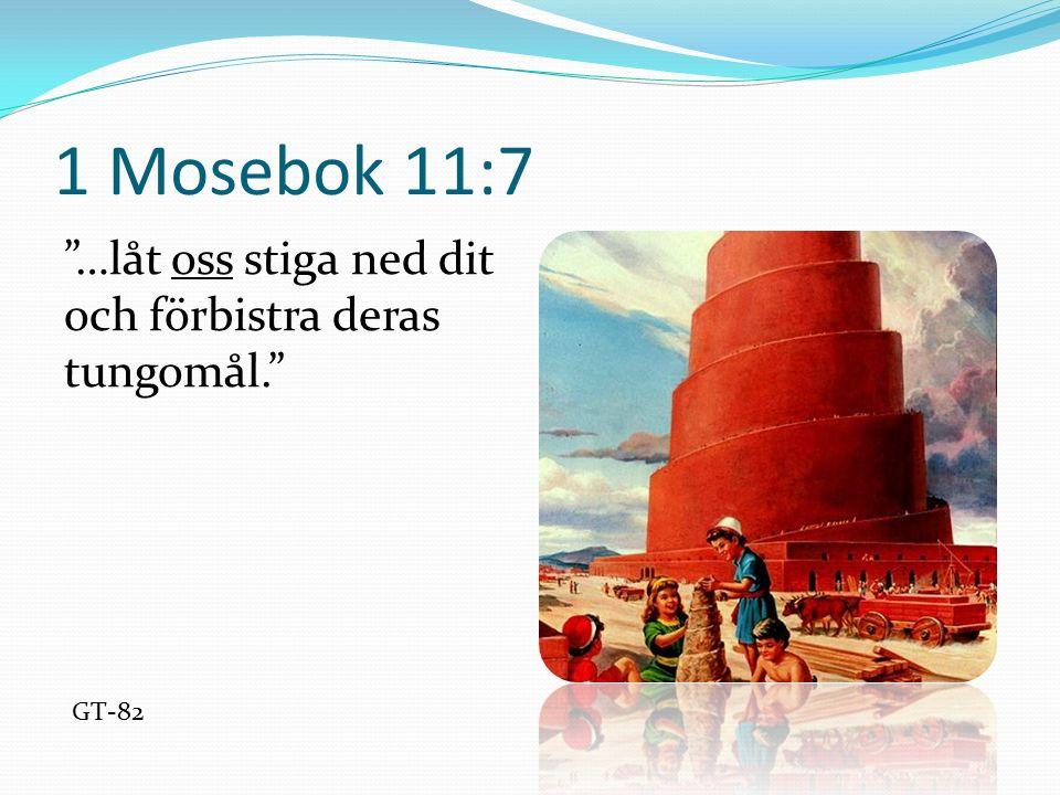 1 Mosebok 11:7 …låt oss stiga ned dit och förbistra deras tungomål. GT-82