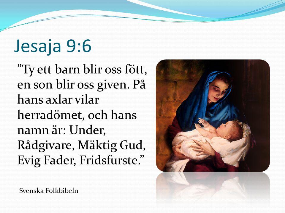 Jesaja 9:6 Ty ett barn blir oss fött, en son blir oss given.