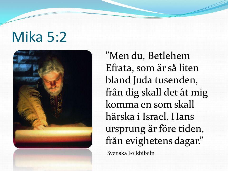 Mika 5:2 Men du, Betlehem Efrata, som är så liten bland Juda tusenden, från dig skall det åt mig komma en som skall härska i Israel.