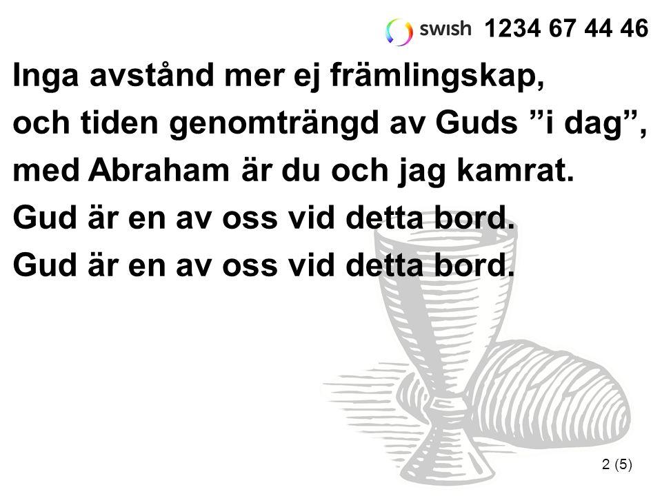 """2 (5) 1234 67 44 46 Inga avstånd mer ej främlingskap, och tiden genomträngd av Guds """"i dag"""", med Abraham är du och jag kamrat. Gud är en av oss vid de"""