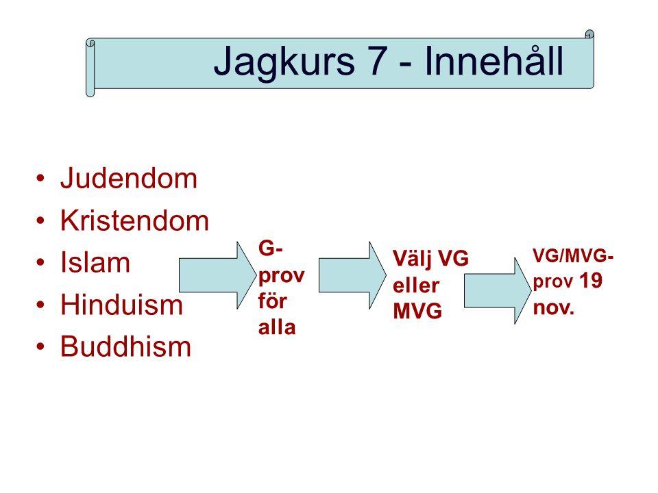 Jagkurs 7 - Innehåll Judendom Kristendom Islam Hinduism Buddhism G- prov för alla Välj VG eller MVG VG/MVG- prov 19 nov.