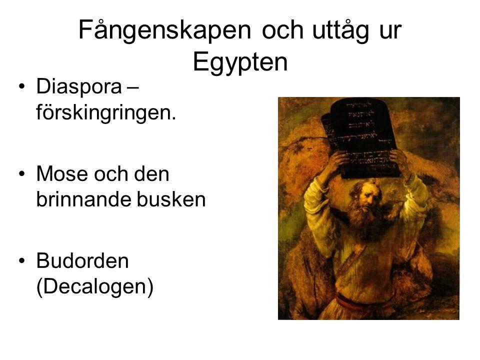 Fångenskapen och uttåg ur Egypten Diaspora – förskingringen. Mose och den brinnande busken Budorden (Decalogen)